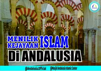 Menilik Kejayaan Islam di Andalusia